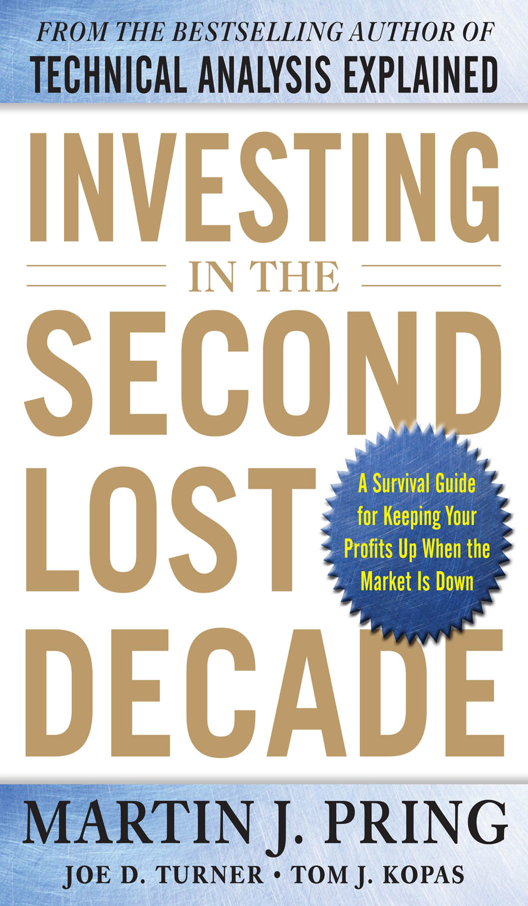 Investing in the Second Lost Decade: A Survival Guide for Keeping Your Profits Up When the Market Is Down By:  Joe D. Turner, Tom J. Kopas,Martin J. Pring