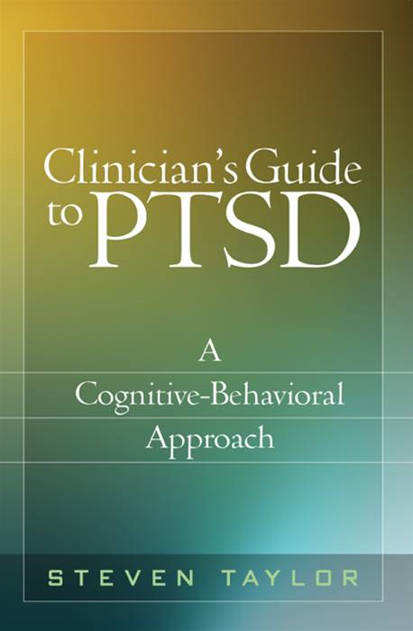 Clinician's Guide to PTSD By: Steven Taylor, Phd