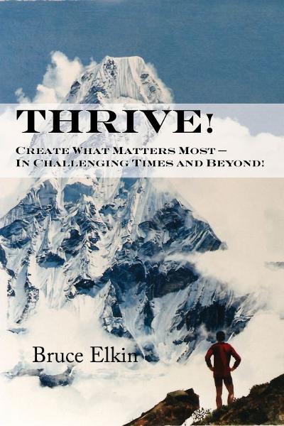 Thrive! Create What Matters Most: In Challenging Times and Beyond!