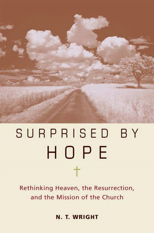 Surprised by Hope By: N. T. Wright