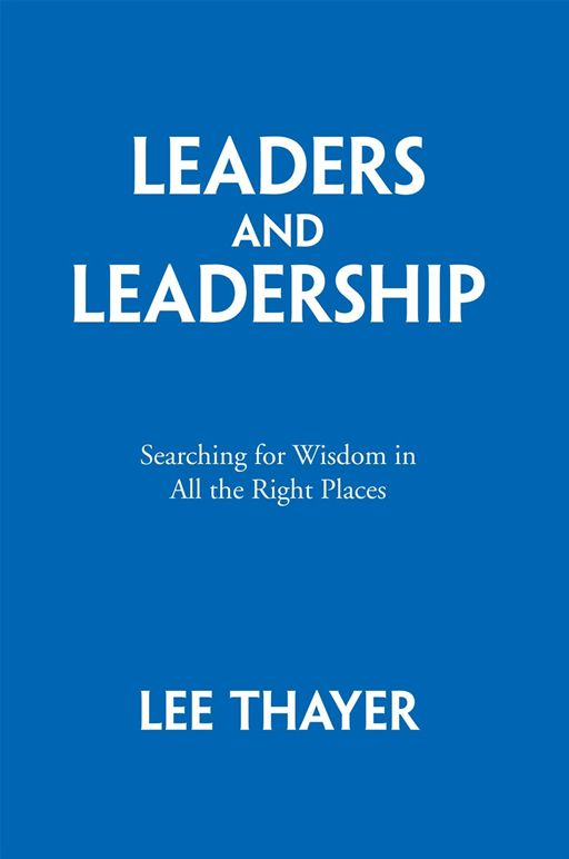 Leaders and Leadership By: Lee Thayer