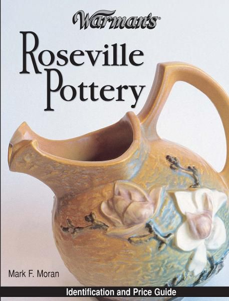 Warman's Roseville Pottery: Identification and Price Guide By: Mark Moran