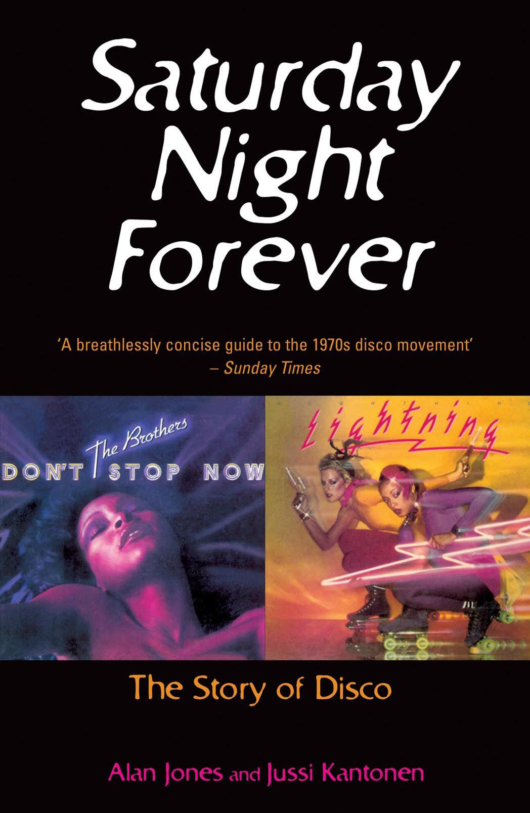 Saturday Night Forever The Story of Disco