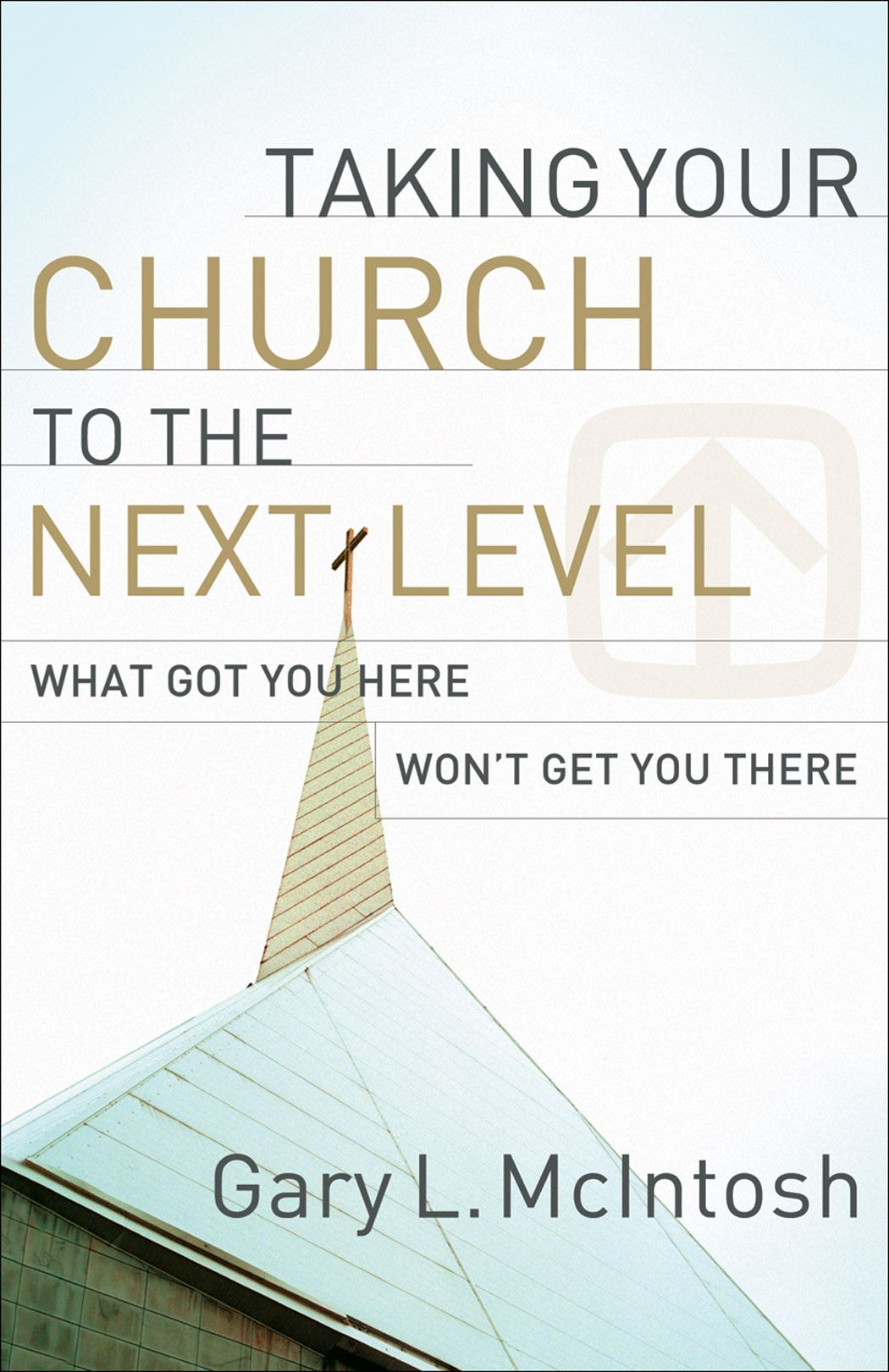 Taking Your Church to the Next Level By: Gary L. McIntosh