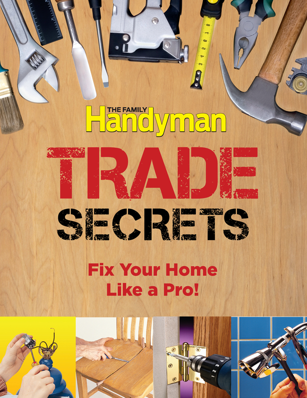Family Handyman Trade Secrets: Fix Your Home Like a Pro! By: Editors of Reader's Digest