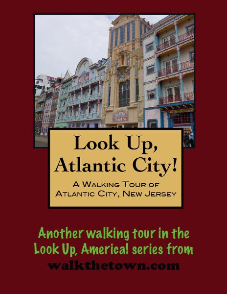 A Walking Tour of Atlantic City, New Jersey By: Doug Gelbert