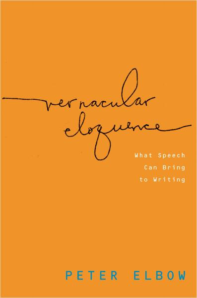 Vernacular Eloquence : What Speech Can Bring to Writing