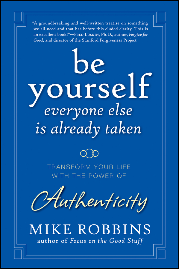 Be Yourself, Everyone Else is Already Taken By: Mike Robbins