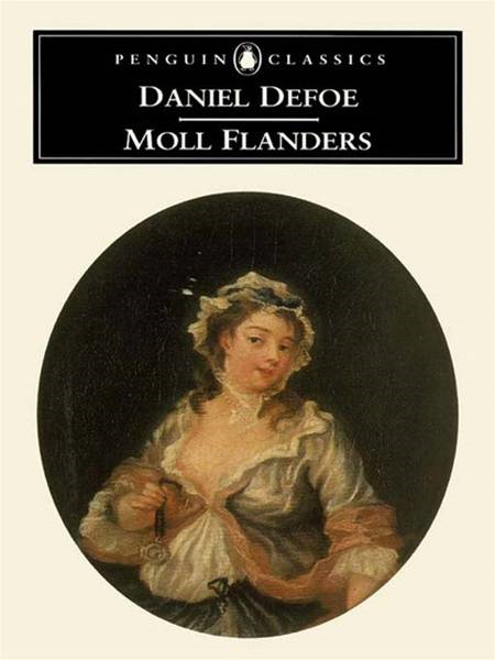 Moll Flanders: The Fortunes and Misfortunes of the Famous Moll Flanders By: Daniel Defoe