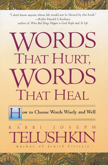 Words That Hurt, Words That Heal: How To Choose Words Wisely And Well By: Joseph Telushkin