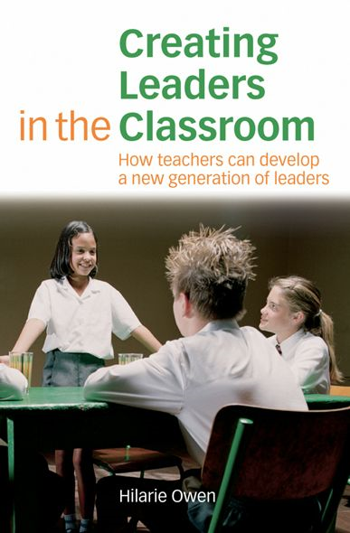 Creating Leaders in the Classroom How Teachers Can Develop a New Generation of Leaders