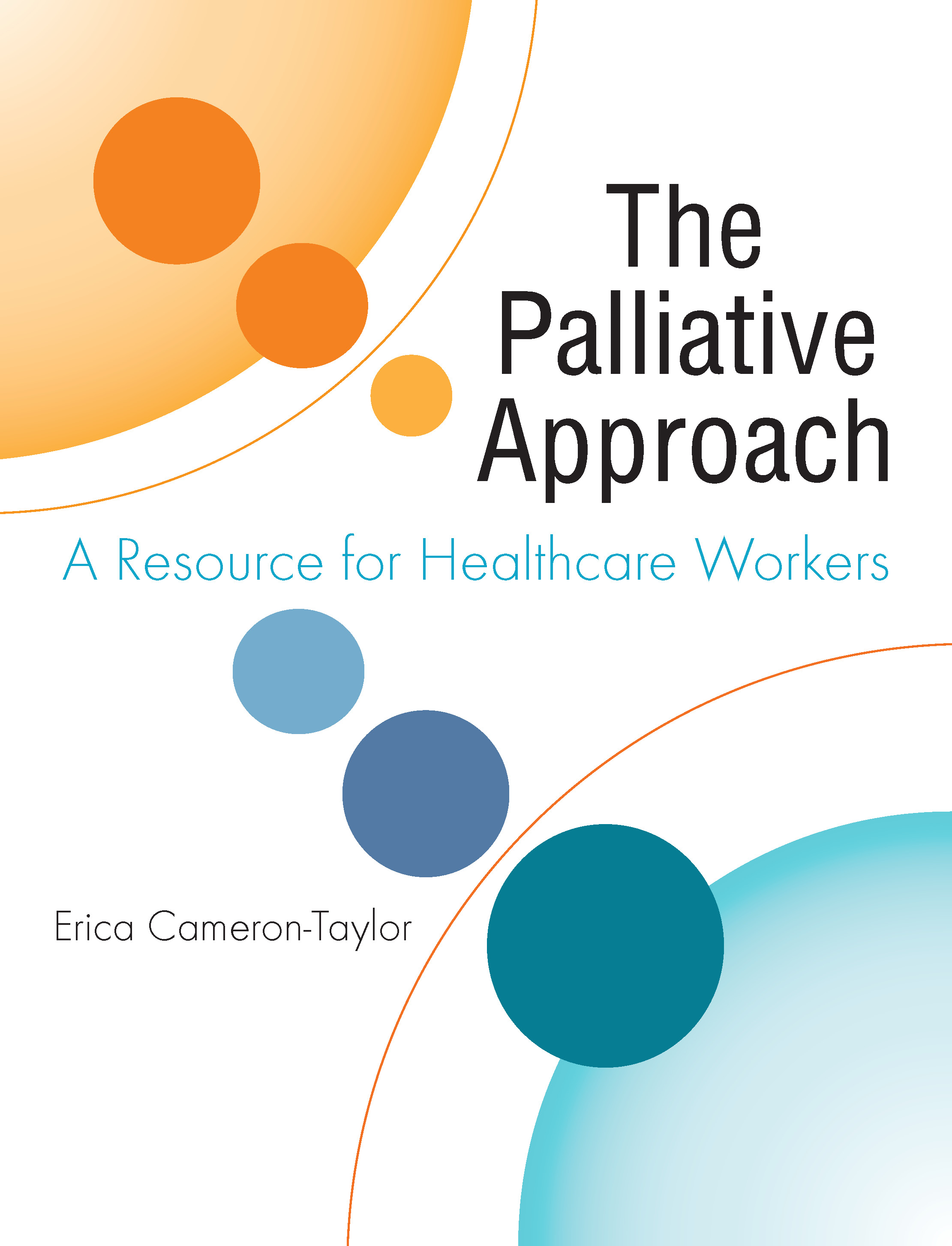 The Palliative Approach: A Resource for Healthcare Workers By: Dr Erica Cameron-Taylor