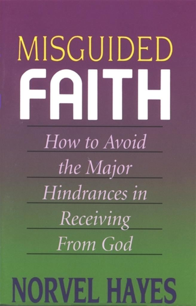 Misguided Faith By: Norvel Hayes