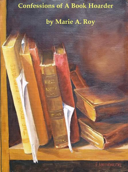Confession of A Book Hoarder By: Marie Roy