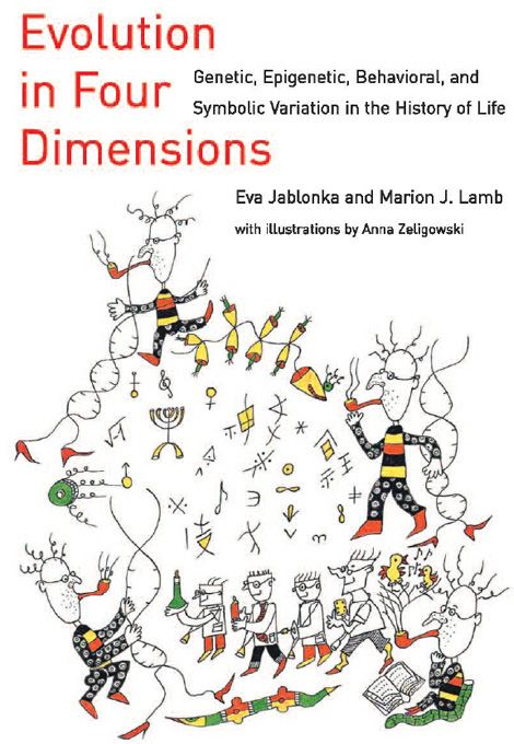 Evolution in Four Dimensions: Genetic, Epigenetic, Behavioral, and Symbolic Variation in the History of Life By: Eva Jablonka, Marion J. Lamb
