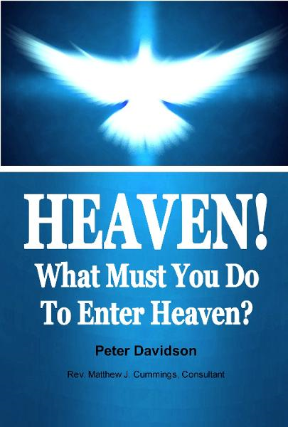Heaven! What Must You Do To Enter Heaven? By: David Peterson