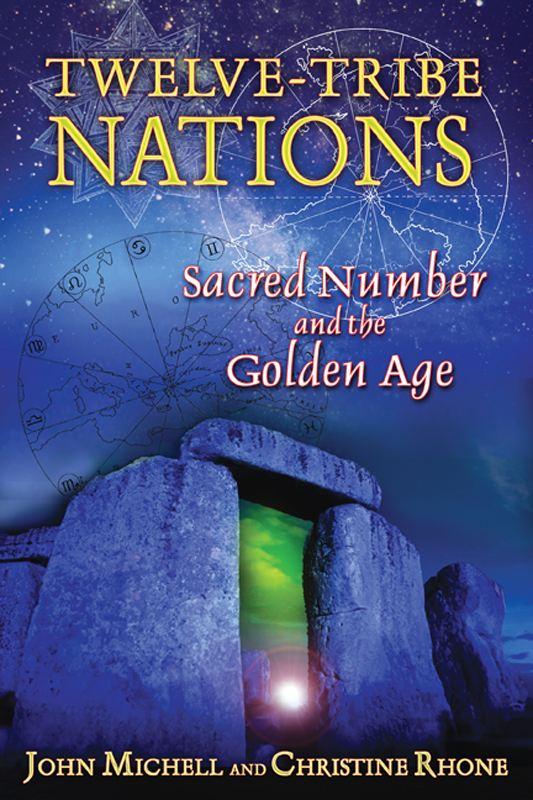 Twelve-Tribe Nations: Sacred Number and the Golden Age By: Christine Rhone,John Michell