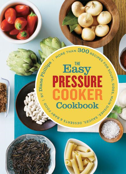 The Easy Pressure Cooker Cookbook By: Diane Phillips