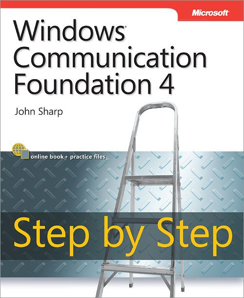 Windows® Communication Foundation 4 Step by Step By: John Sharp