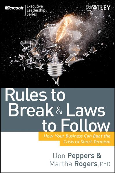 Rules to Break and Laws to Follow By: Don Peppers,Martha Rogers
