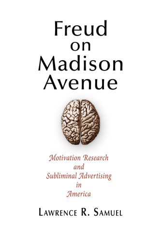 Freud on Madison Avenue Motivation Research and Subliminal Advertising in America