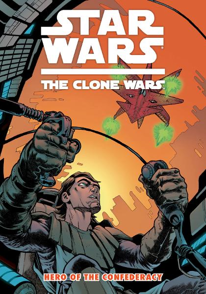 Star Wars: The Clone Wars Vol. 3  Hero of the Confederacy By: Henry Gilroy, Steven Melching, Brian Koschak, Dan Parsons (Inker), Michael E. Wiggam (Colorist)