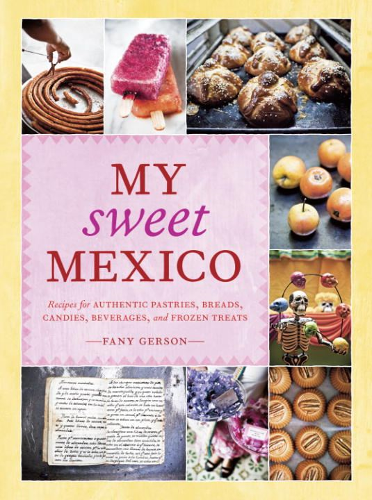 My Sweet Mexico By: Fany Gerson