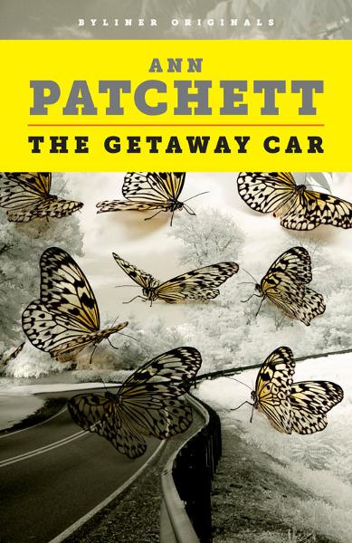 The Getaway Car: A Practical Memoir About Writing and Life By: Ann Patchett