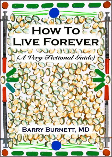 How To Live Forever By: Barry Burnett