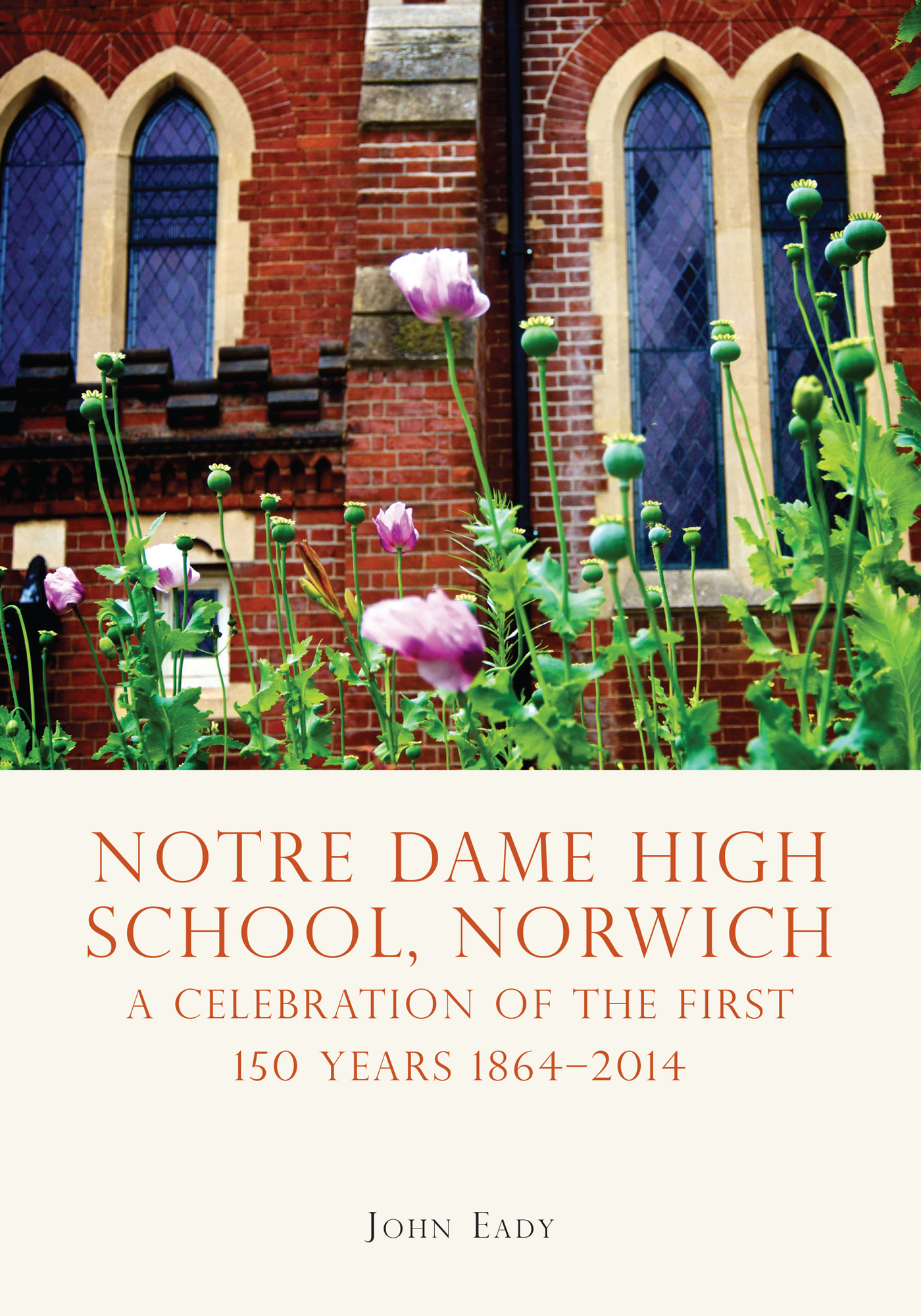 Notre Dame High School,  Norwich: A celebration of the first 150 years 1864?2014