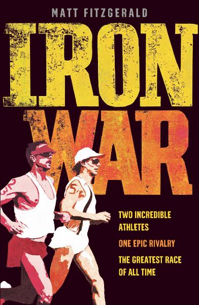 Iron War Two Incredible Athletes. One Epic Rivalry. The Greatest Race of All Time.