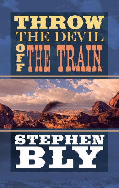 Throw The Devil Off The Train By: Stephen Bly