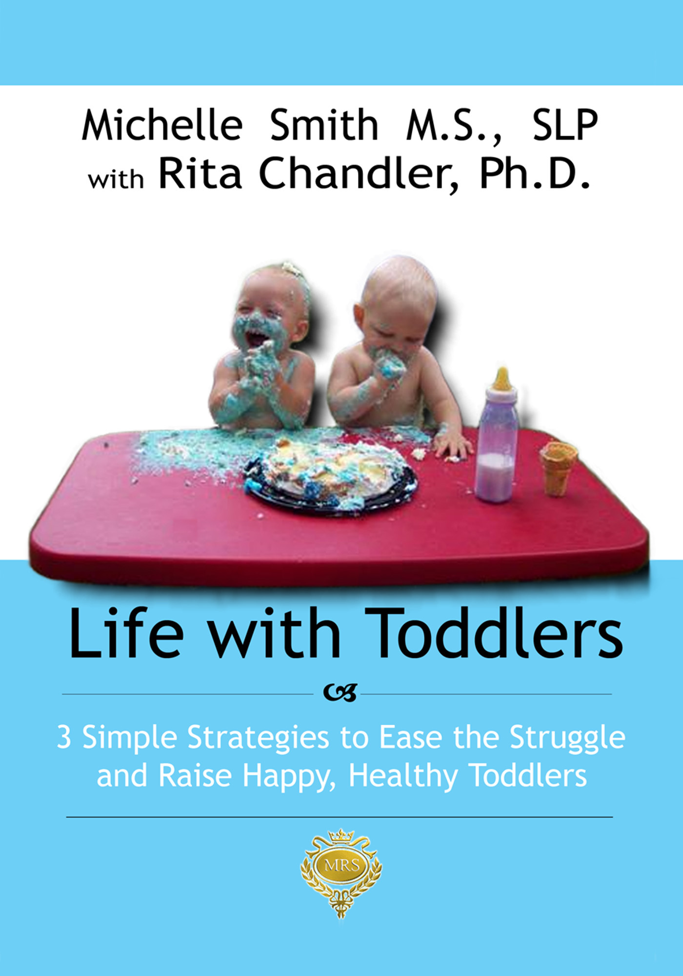 Life With Toddlers: 3 simple strategies to ease the struggle and raise happy, healthy toddlers By: Michelle Smith