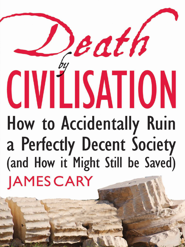 Death By Civilisation: How to accidentally ruin a perfectly decent society (and how it might still be saved)