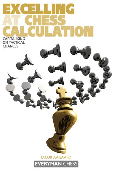Excelling at Chess Calculation By: Jacob Aagaard