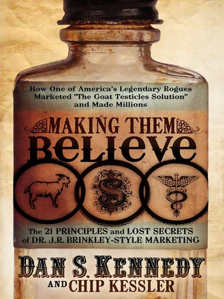"Making Them Believe: How One of America's Legendary Rogues Marketed ""The Goat Testicles Solution"" and Made Millions"