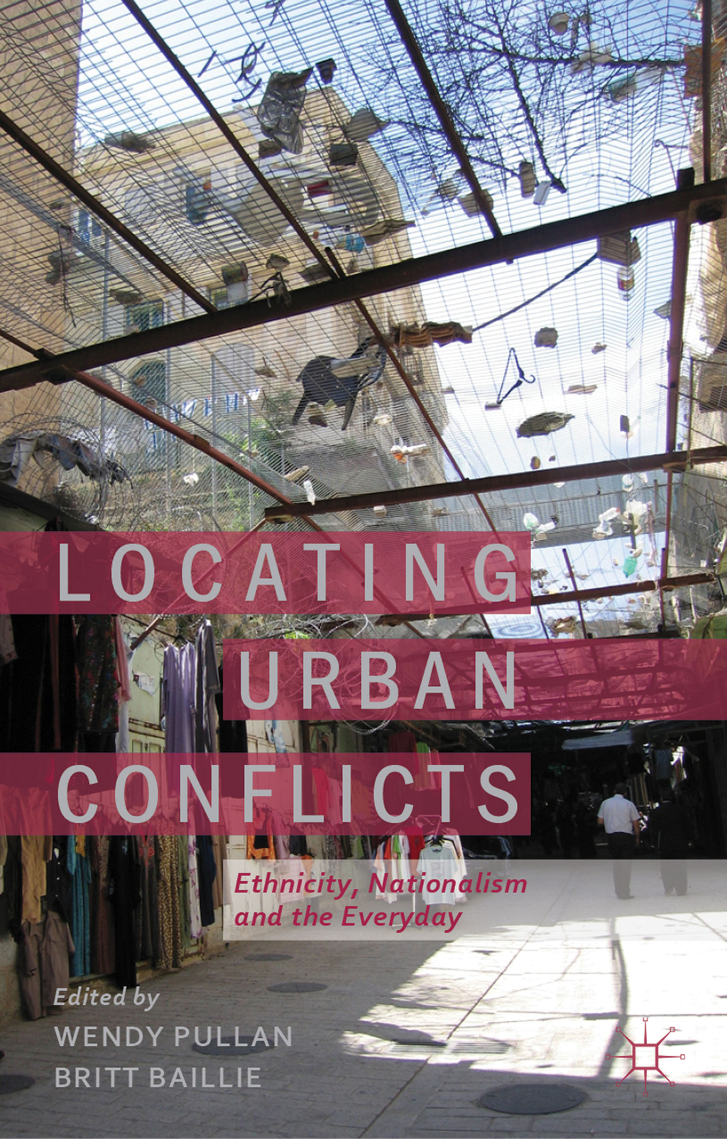 Locating Urban Conflicts Ethnicity,  Nationalism and the Everyday