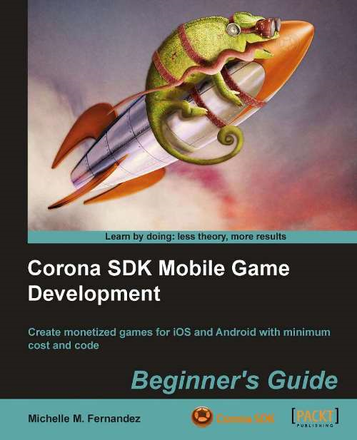 Corona SDK Mobile Game Development: Beginner's Guide By: Michelle M. Fernandez
