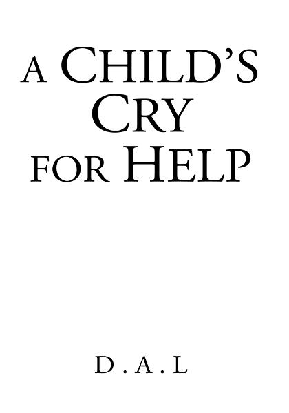A Child's Cry for Help By: D.A.L