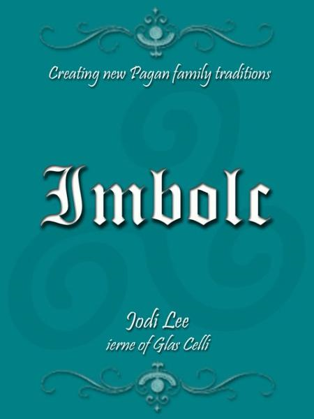 Imbolc: Creating New Pagan Family Traditions By: Jodi Lee