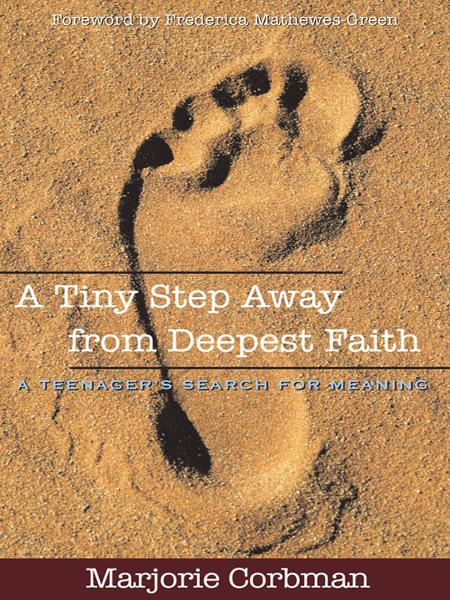Tiny Step Away from Deepest Faith By: Marjorie Corbman