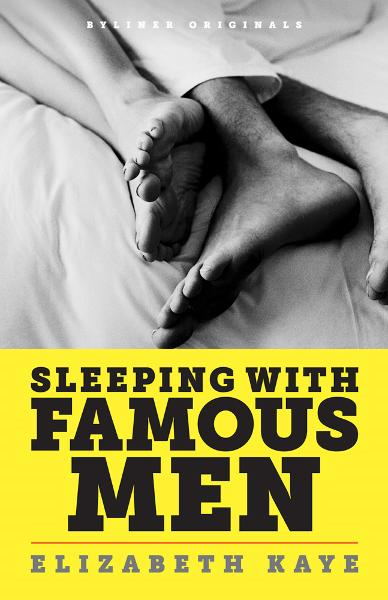 Sleeping With Famous Men: Memories of an Unconventional Love Life By: Elizabeth Kaye