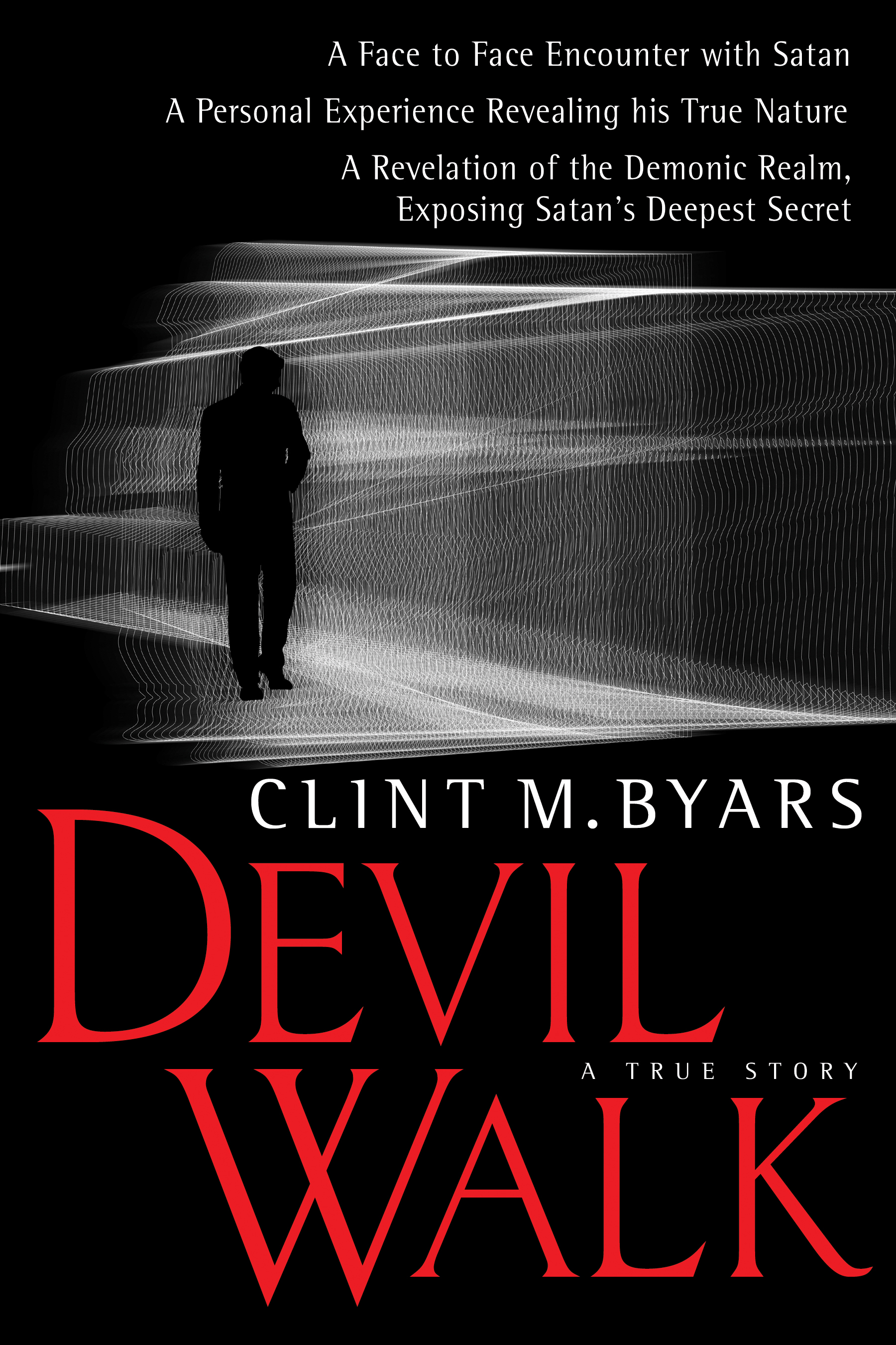 Devil Walk: A True Story By: Clint M. Byars