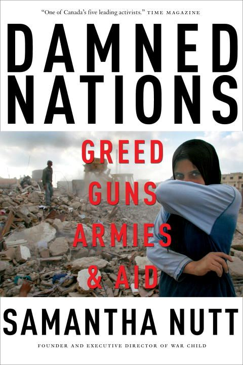 Damned Nations: Greed, Guns, Armies, and Aid By: Samantha Nutt