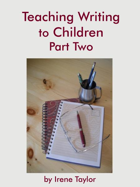 Teaching Writing to Children Part Two: Expository and Persuasive Writing By: Irene Taylor