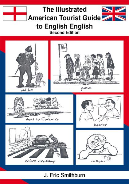 The Illustrated American Tourist Guide to English English Second Edition By: J. Eric Smithburn