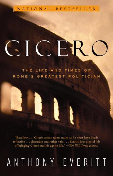Cicero By: Anthony Everitt