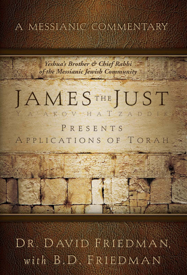 James - The Just Presents Applications of Torah: A Messianic Commentary