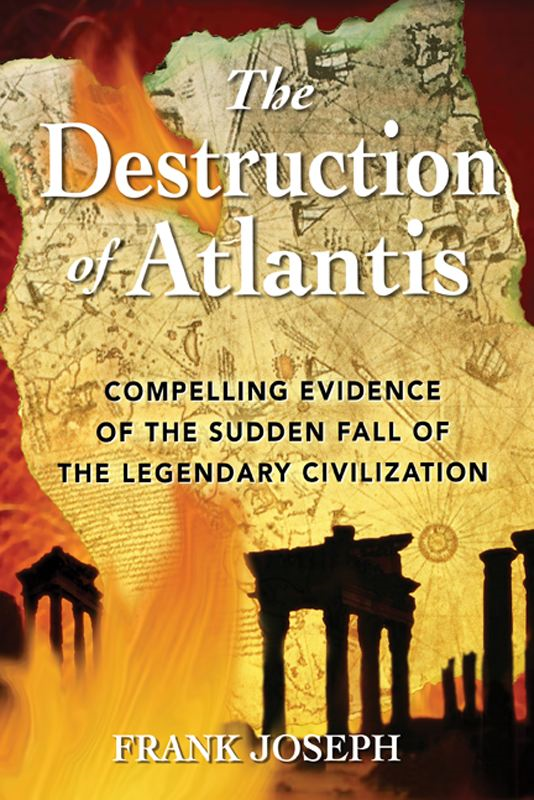 The Destruction of Atlantis: Compelling Evidence of the Sudden Fall of the Legendary Civilization By: Frank Joseph