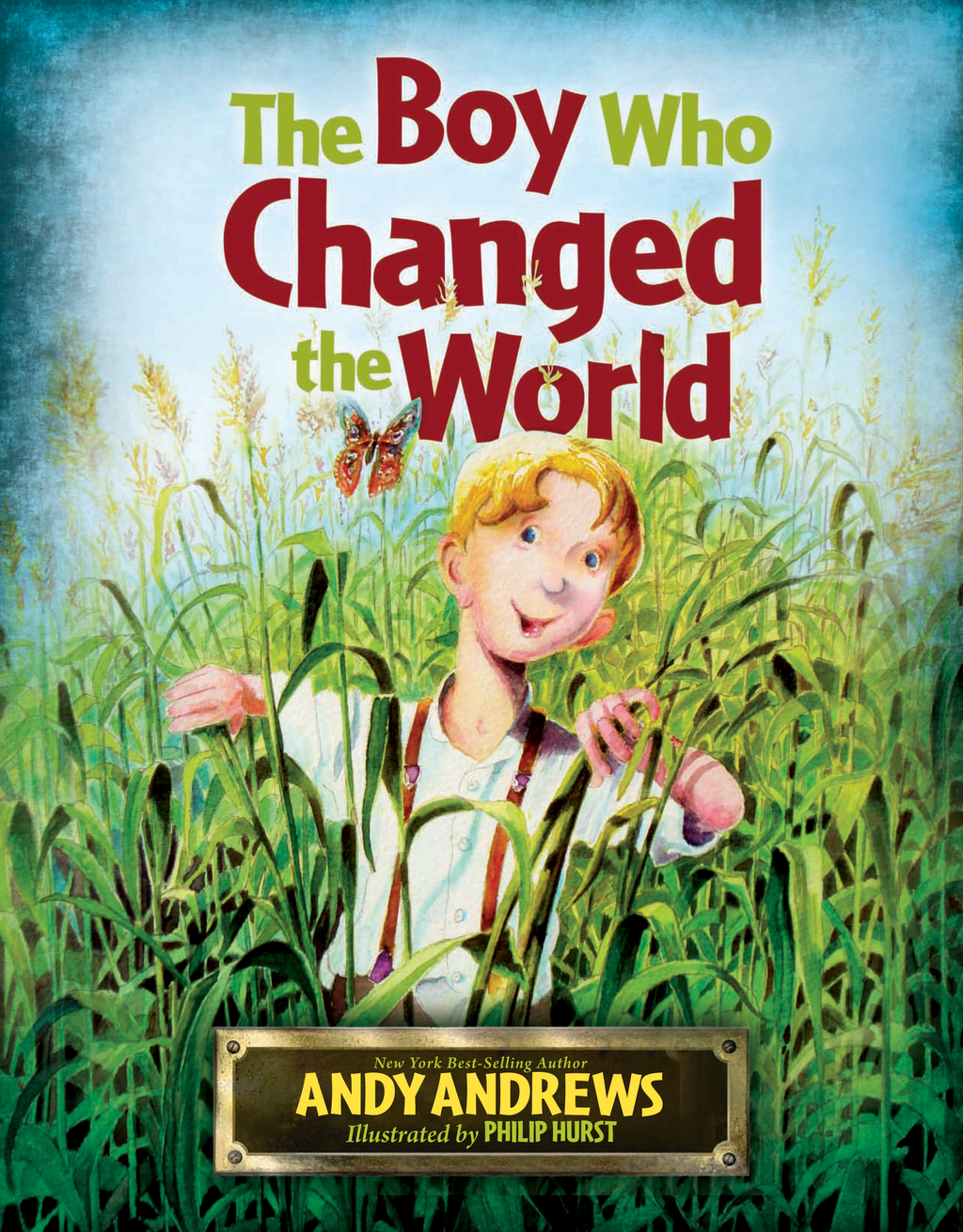 The Boy Who Changed the World By: Andy Andrews